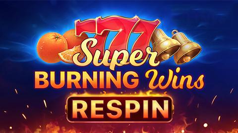 SUPER BURNING WINS: RESPIN