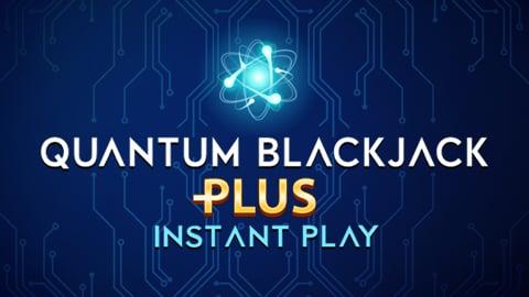 QUANTUM BLACKJACK PLUS INSTANT PLAY